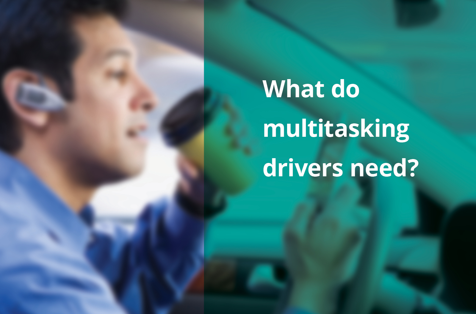 What do multitasking drivers need?